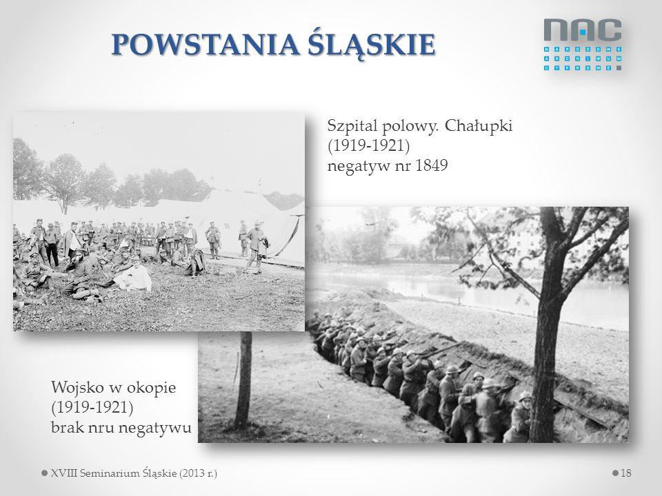 POWSTANIA ŚLĄSKIE Szpital polowy. Chałupki (1919-1921) negatyw nr 1849 Wojsko w okopie (1919-1921) brak nru negatywu 18XVIII Seminarium Śląskie (2013