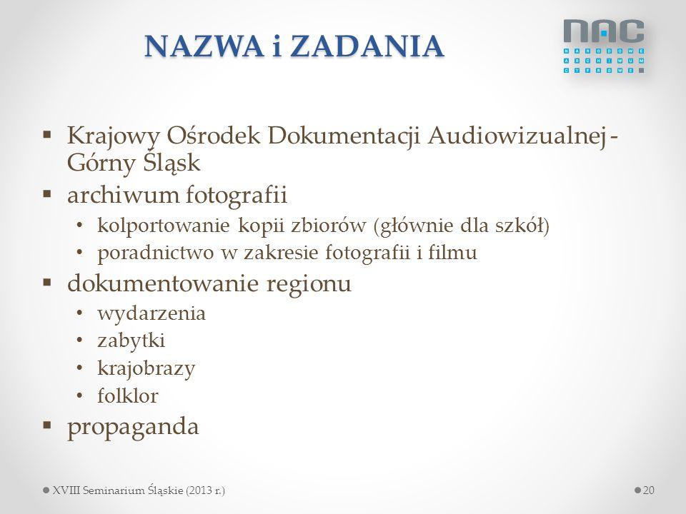 NAZWA i ZADANIA  Krajowy Ośrodek Dokumentacji Audiowizualnej - Górny Śląsk  archiwum fotografii kolportowanie kopii zbiorów (głównie dla szkół) pora