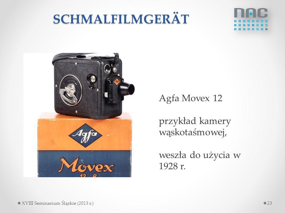 SCHMALFILMGERÄT Agfa Movex 12 przykład kamery wąskotaśmowej, weszła do użycia w 1928 r. 23XVIII Seminarium Śląskie (2013 r.)