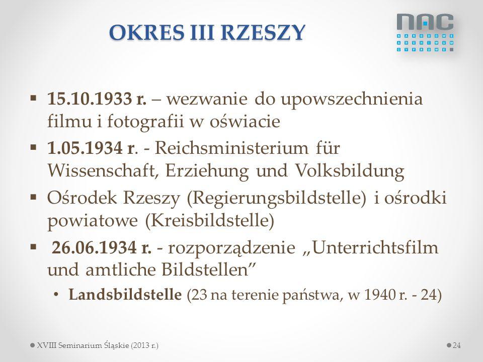OKRES III RZESZY  15.10.1933 r. – wezwanie do upowszechnienia filmu i fotografii w oświacie  1.05.1934 r. - Reichsministerium für Wissenschaft, Erzi