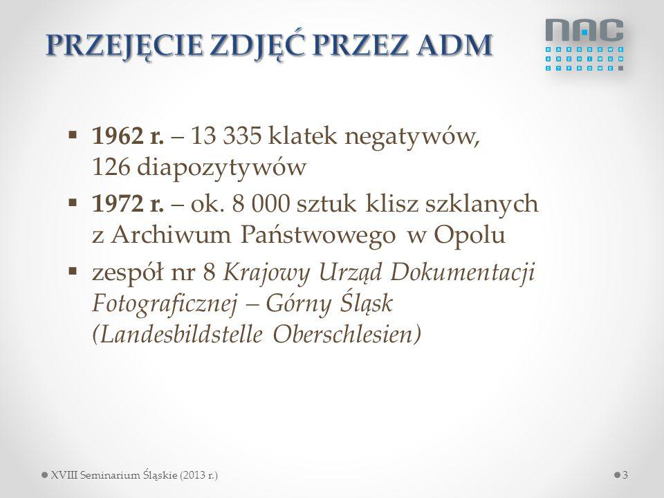  1962 r. – 13 335 klatek negatywów, 126 diapozytywów  1972 r. – ok. 8 000 sztuk klisz szklanych z Archiwum Państwowego w Opolu  zespół nr 8 Krajowy