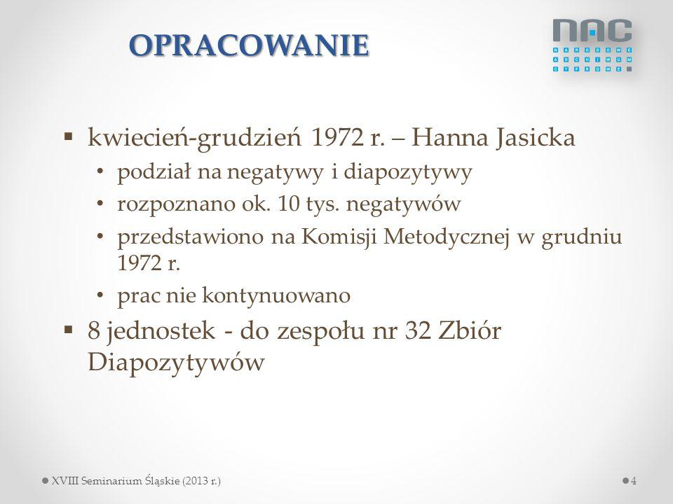 OPRACOWANIE  kwiecień-grudzień 1972 r. – Hanna Jasicka podział na negatywy i diapozytywy rozpoznano ok. 10 tys. negatywów przedstawiono na Komisji Me