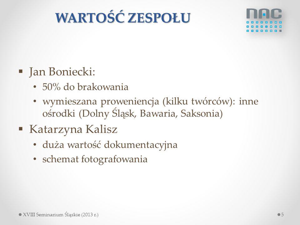 WARTOŚĆ ZESPOŁU  Jan Boniecki: 50% do brakowania wymieszana proweniencja (kilku twórców): inne ośrodki (Dolny Śląsk, Bawaria, Saksonia)  Katarzyna K
