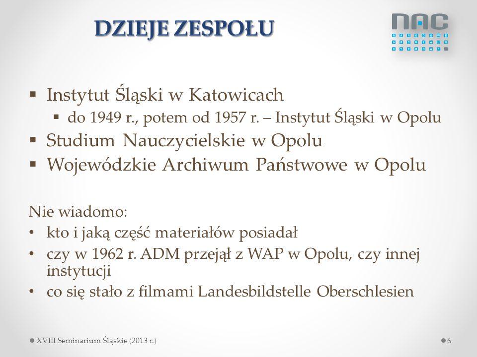  Instytut Śląski w Katowicach  do 1949 r., potem od 1957 r. – Instytut Śląski w Opolu  Studium Nauczycielskie w Opolu  Wojewódzkie Archiwum Państw