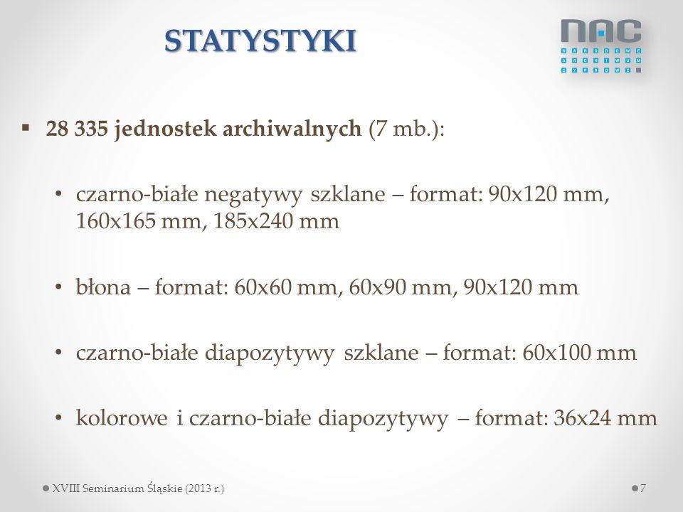 STATYSTYKI  28 335 jednostek archiwalnych (7 mb.): czarno-białe negatywy szklane – format: 90x120 mm, 160x165 mm, 185x240 mm błona – format: 60x60 mm, 60x90 mm, 90x120 mm czarno-białe diapozytywy szklane – format: 60x100 mm kolorowe i czarno-białe diapozytywy – format: 36x24 mm 7XVIII Seminarium Śląskie (2013 r.)