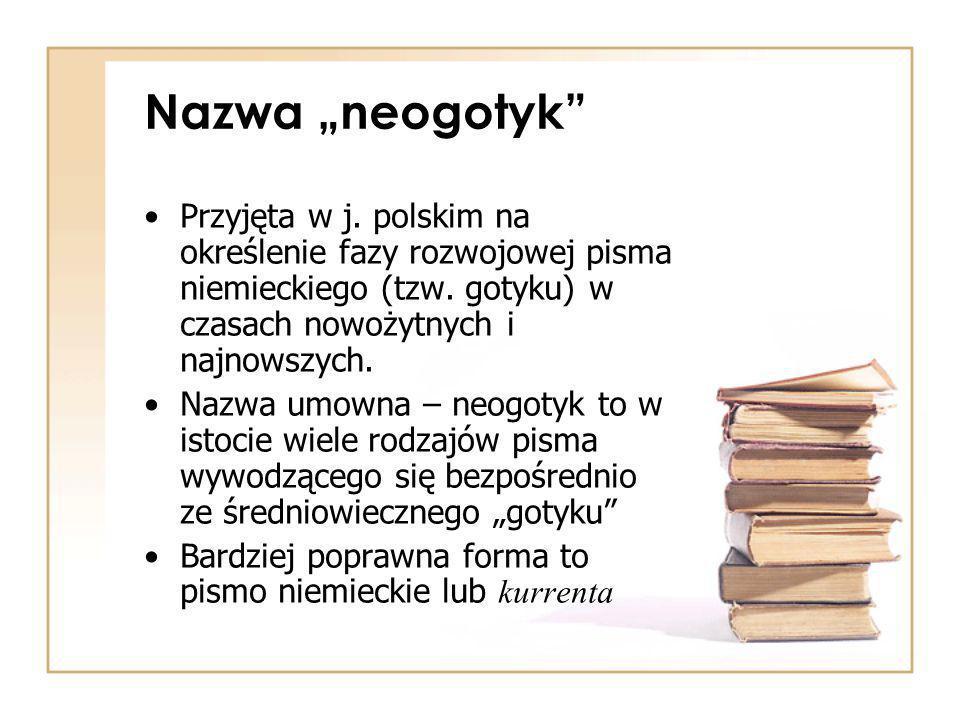 """Nazwa """"neogotyk Przyjęta w j.polskim na określenie fazy rozwojowej pisma niemieckiego (tzw."""