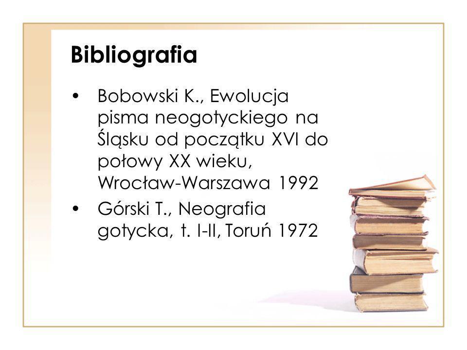 Bibliografia Bobowski K., Ewolucja pisma neogotyckiego na Śląsku od początku XVI do połowy XX wieku, Wrocław-Warszawa 1992 Górski T., Neografia gotycka, t.
