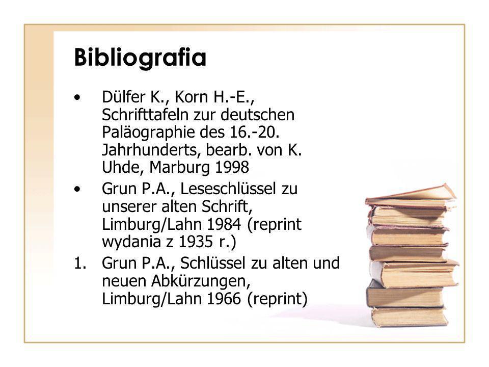 Bibliografia Dülfer K., Korn H.-E., Schrifttafeln zur deutschen Paläographie des 16.-20.