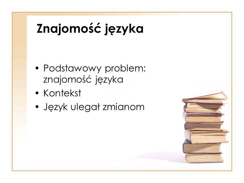 Znajomość języka Podstawowy problem: znajomość języka Kontekst Język ulegał zmianom