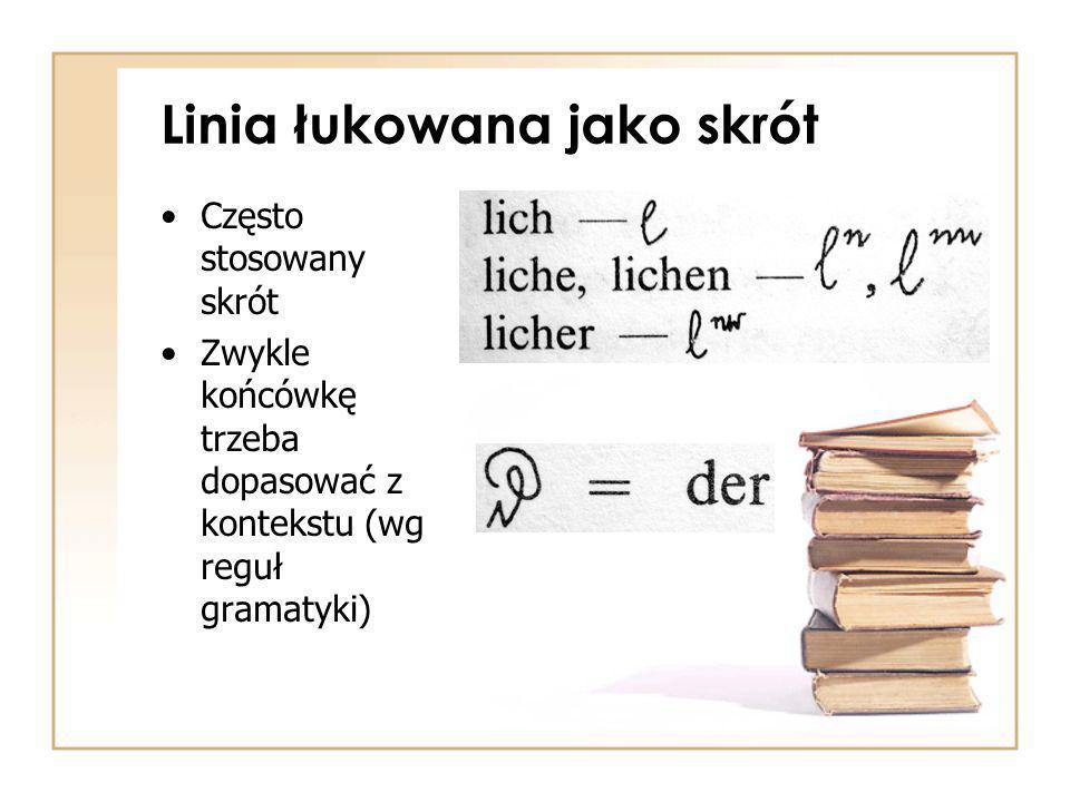 Linia łukowana jako skrót Często stosowany skrót Zwykle końcówkę trzeba dopasować z kontekstu (wg reguł gramatyki)