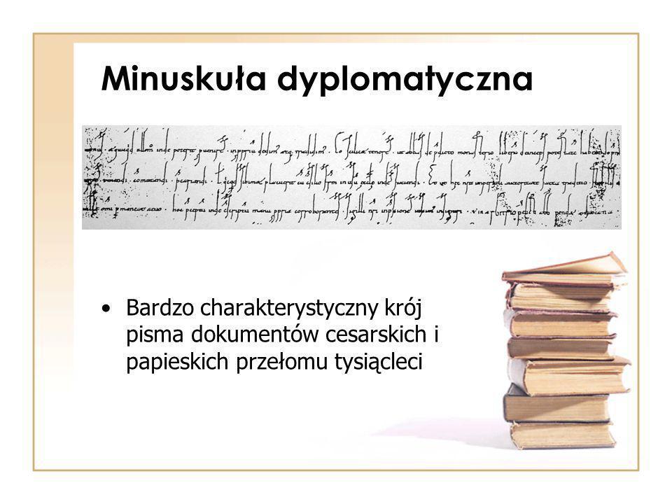 Minuskuła dyplomatyczna Bardzo charakterystyczny krój pisma dokumentów cesarskich i papieskich przełomu tysiącleci