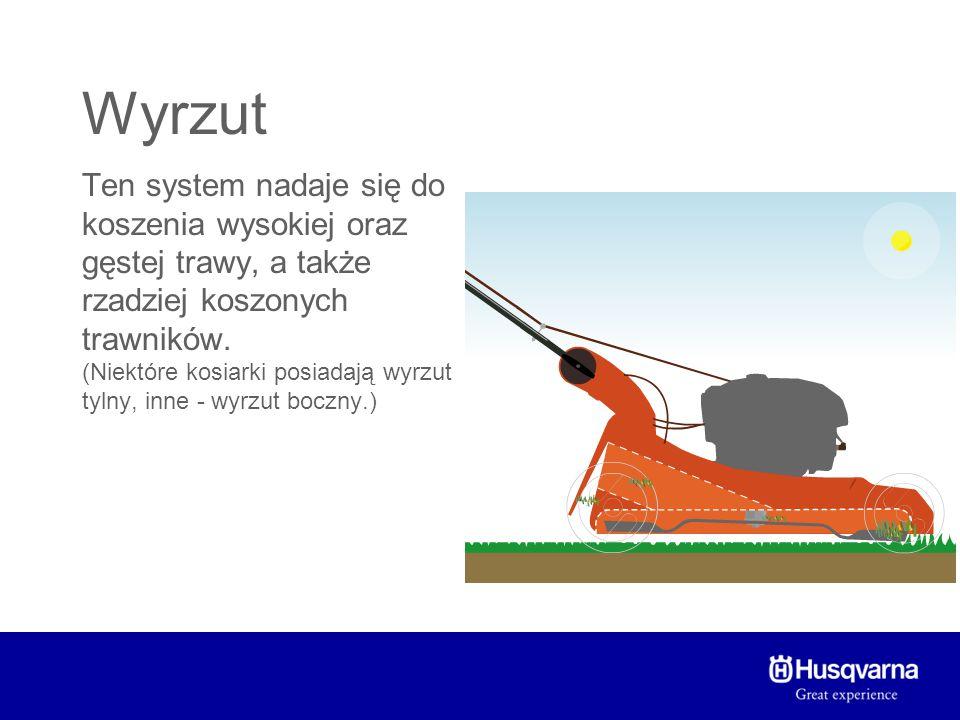 Wyrzut Zalety systemu wyrzutu: + Równomiernie rozrzuca ścinki trawy + Radzi sobie z większymi ilościami trawy niż kolektor lub BioClip Wady systemu wyrzutu: - Może rozrzucać trawę i kamienie - Trawnik nie jest tak starannie utrzymany