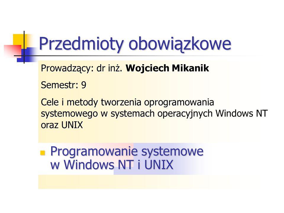 Przedmioty obowiązkowe Programowanie w środowisku Windows Programowanie współbieżne Tworzenie programów w technologii.NET Elementy translatorów Elemen