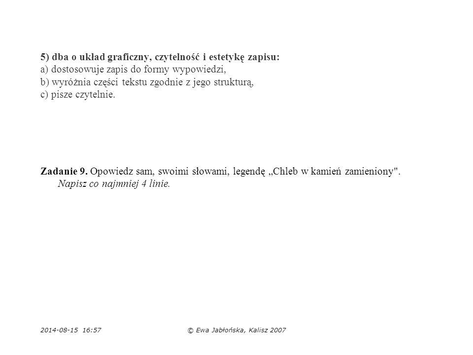 2014-08-15 16:59© Ewa Jabłońska, Kalisz 2007 5) dba o układ graficzny, czytelność i estetykę zapisu: a) dostosowuje zapis do formy wypowiedzi, b) wyró