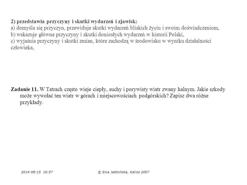 2014-08-15 16:59© Ewa Jabłońska, Kalisz 2007 2) przedstawia przyczyny i skutki wydarzeń i zjawisk: a) domyśla się przyczyn, przewiduje skutki wydarzeń