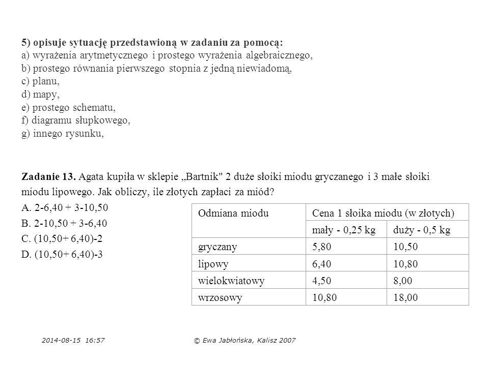 2014-08-15 16:59© Ewa Jabłońska, Kalisz 2007 5) opisuje sytuację przedstawioną w zadaniu za pomocą: a) wyrażenia arytmetycznego i prostego wyrażenia a
