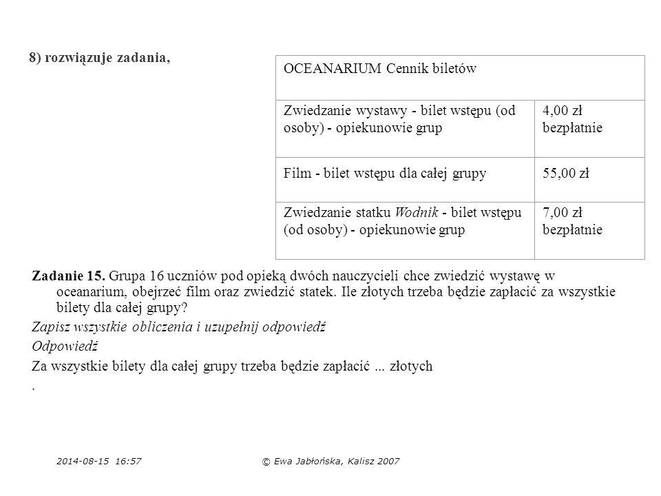 2014-08-15 16:59© Ewa Jabłońska, Kalisz 2007 8) rozwiązuje zadania, Zadanie 15. Grupa 16 uczniów pod opieką dwóch nauczycieli chce zwiedzić wystawę w