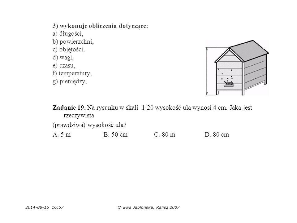 2014-08-15 16:59© Ewa Jabłońska, Kalisz 2007 3) wykonuje obliczenia dotyczące: a) długości, b) powierzchni, c) objętości, d) wagi, e) czasu, f) temper
