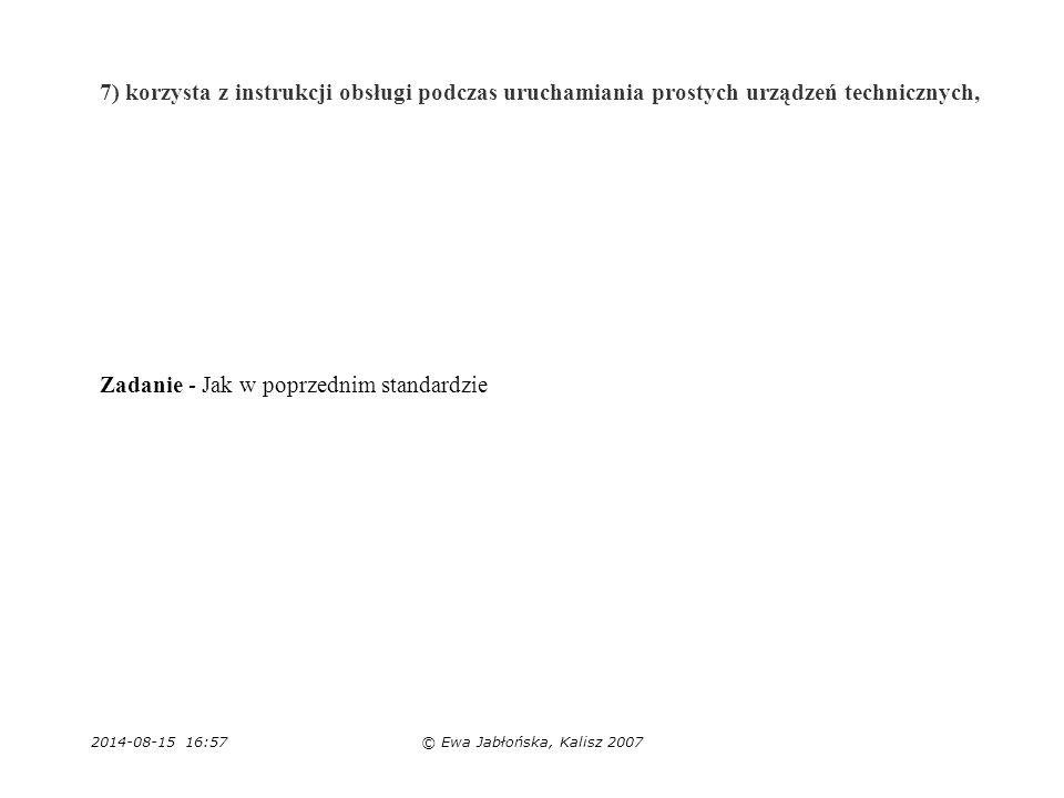 2014-08-15 16:59© Ewa Jabłońska, Kalisz 2007 7) korzysta z instrukcji obsługi podczas uruchamiania prostych urządzeń technicznych, Zadanie - Jak w pop