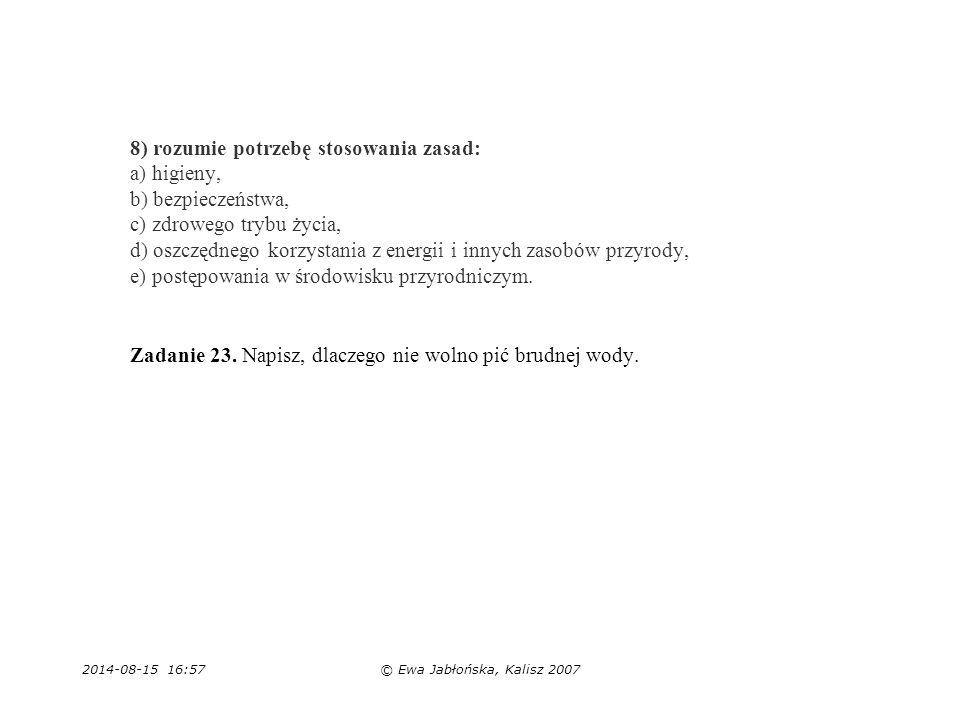 2014-08-15 16:59© Ewa Jabłońska, Kalisz 2007 8) rozumie potrzebę stosowania zasad: a) higieny, b) bezpieczeństwa, c) zdrowego trybu życia, d) oszczędn