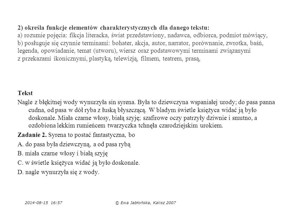 2014-08-15 16:59© Ewa Jabłońska, Kalisz 2007 2) określa funkcje elementów charakterystycznych dla danego tekstu: a) rozumie pojęcia: fikcja literacka,