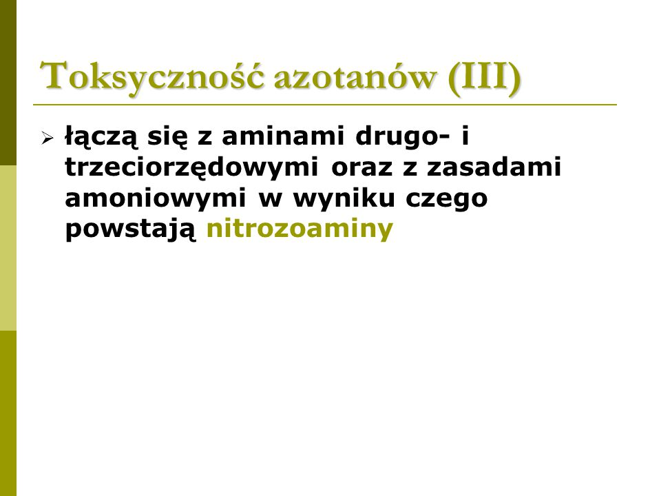 Toksyczność azotanów (III)  łączą się z aminami drugo- i trzeciorzędowymi oraz z zasadami amoniowymi w wyniku czego powstają nitrozoaminy