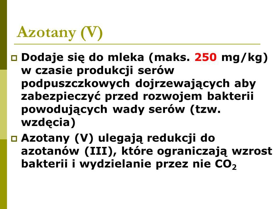 Azotany (V)  Dodaje się do mleka (maks. 250 mg/kg) w czasie produkcji serów podpuszczkowych dojrzewających aby zabezpieczyć przed rozwojem bakterii p