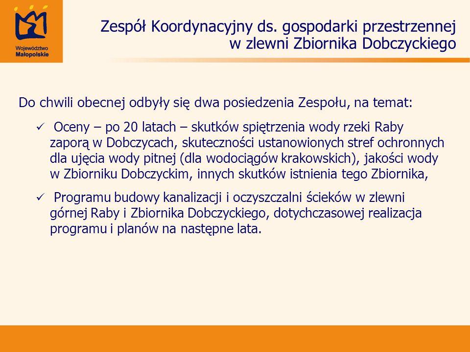 Zespół Koordynacyjny ds. gospodarki przestrzennej w zlewni Zbiornika Dobczyckiego Do chwili obecnej odbyły się dwa posiedzenia Zespołu, na temat: Ocen
