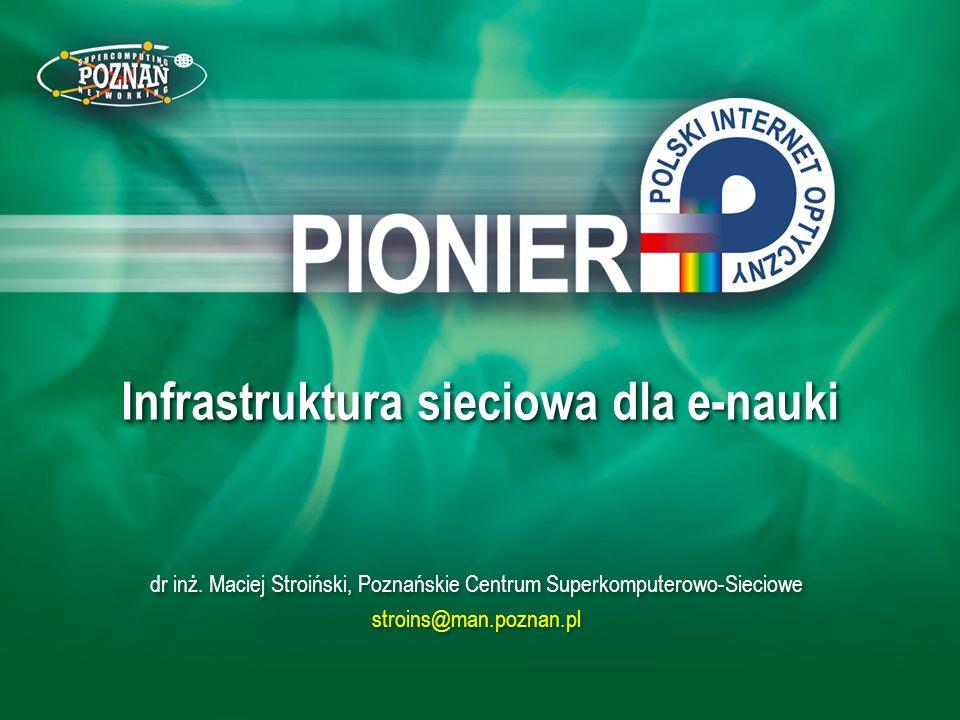 Infrastruktura sieciowa dla e-nauki dr inż. Maciej Stroiński, Poznańskie Centrum Superkomputerowo-Sieciowe stroins@man.poznan.pl dr inż. Maciej Stroiń
