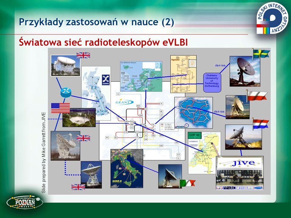 Światowa sieć radioteleskopów eVLBI Przykłady zastosowań w nauce (2) Slide prepared by Mike Garrett from JIVE
