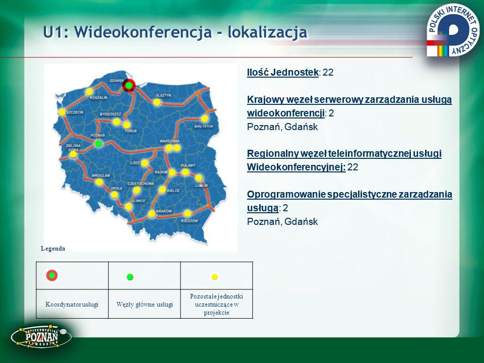 U1: Wideokonferencja - lokalizacja Ilość Jednostek: 22 Krajowy węzeł serwerowy zarządzania usługą wideokonferencji: 2 Poznań, Gdańsk Regionalny węzeł