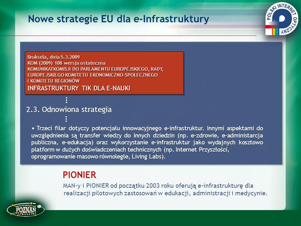PIONIER MAN-y i PIONIER od początku 2003 roku oferują e-infrastrukturę dla realizacji pilotowych zastosowań w edukacji, administracji i medycynie. Bru