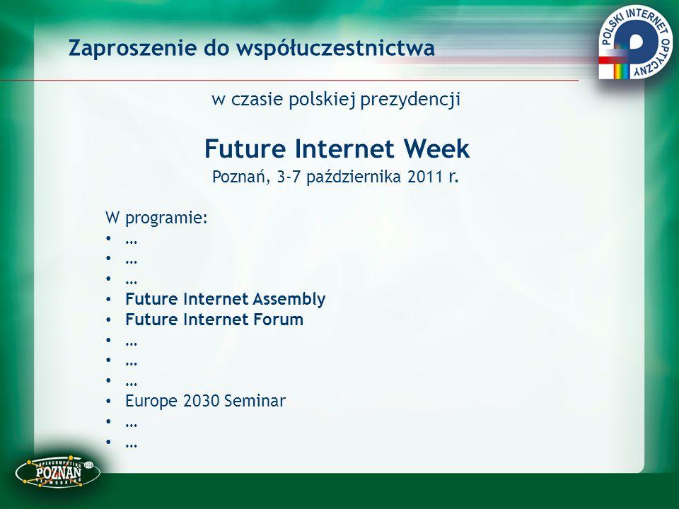 Zaproszenie do współuczestnictwa w czasie polskiej prezydencji Future Internet Week Poznań, 3-7 października 2011 r. W programie: … Future Internet As