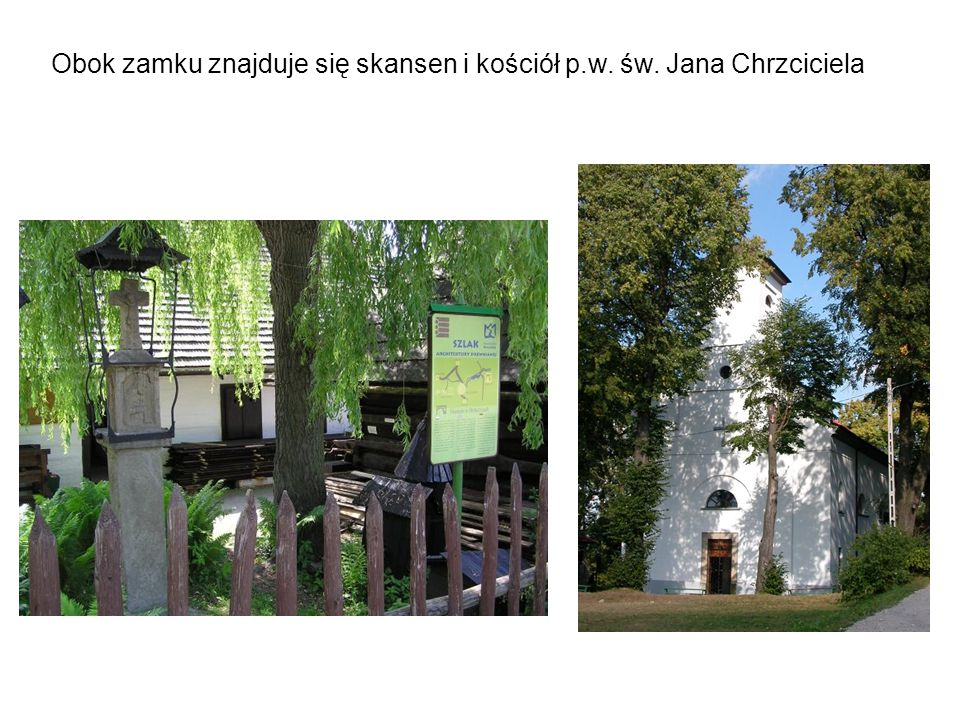 Obok zamku znajduje się skansen i kościół p.w. św. Jana Chrzciciela