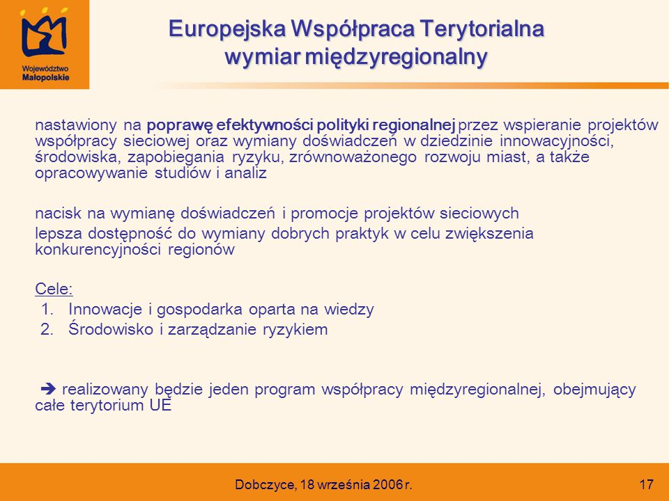 Dobczyce, 18 września 2006 r. 17 nastawiony na poprawę efektywności polityki regionalnej przez wspieranie projektów współpracy sieciowej oraz wymiany