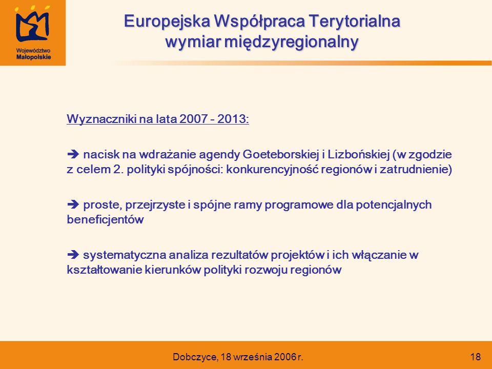 Dobczyce, 18 września 2006 r. 18 Wyznaczniki na lata 2007 - 2013:  nacisk na wdrażanie agendy Goeteborskiej i Lizbońskiej (w zgodzie z celem 2. polit