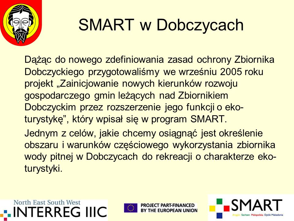"""SMART w Dobczycach Dążąc do nowego zdefiniowania zasad ochrony Zbiornika Dobczyckiego przygotowaliśmy we wrześniu 2005 roku projekt """"Zainicjowanie now"""