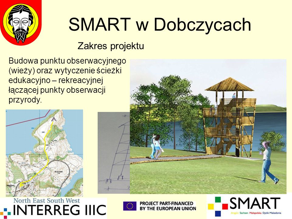 SMART w Dobczycach Zakres projektu Budowa punktu obserwacyjnego (wieży) oraz wytyczenie ścieżki edukacyjno – rekreacyjnej łączącej punkty obserwacji przyrody.