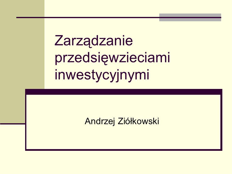 Zarządzanie przedsięwzieciami inwestycyjnymi Andrzej Ziółkowski