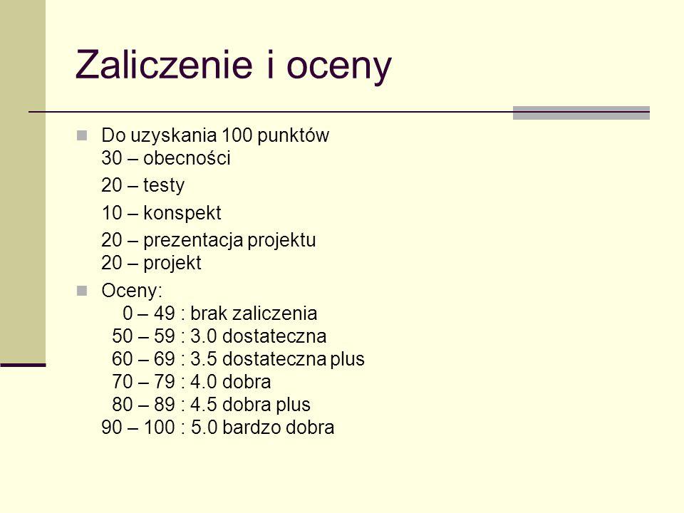 Zaliczenie i oceny Do uzyskania 100 punktów 30 – obecności 20 – testy 10 – konspekt 20 – prezentacja projektu 20 – projekt Oceny: 0 – 49 : brak zalicz