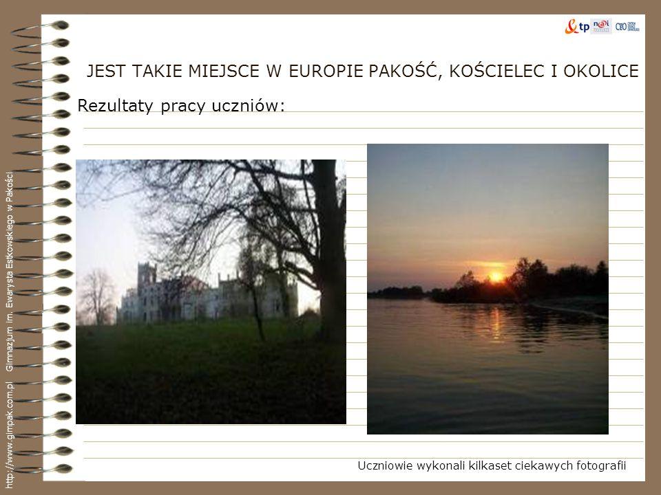 JEST TAKIE MIEJSCE W EUROPIE PAKOŚĆ, KOŚCIELEC I OKOLICE Uczniowie wykonali kilkaset ciekawych fotografii http://www.gimpak.com.pl Gimnazjum im. Ewary