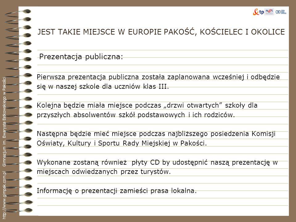 JEST TAKIE MIEJSCE W EUROPIE PAKOŚĆ, KOŚCIELEC I OKOLICE Pierwsza prezentacja publiczna została zaplanowana wcześniej i odbędzie się w naszej szkole d