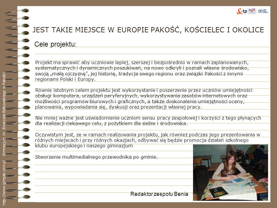 JEST TAKIE MIEJSCE W EUROPIE PAKOŚĆ, KOŚCIELEC I OKOLICE Projekt ma sprawić aby uczniowie lepiej, szerszej i bezpośrednio w ramach zaplanowanych, syst