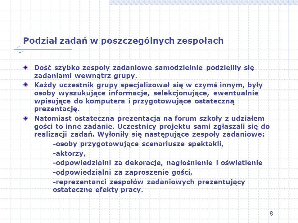 8 Podział zadań w poszczególnych zespołach Dość szybko zespoły zadaniowe samodzielnie podzieliły się zadaniami wewnątrz grupy.