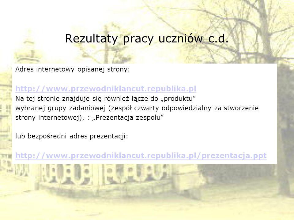 Rezultaty pracy uczniów c.d. Adres internetowy opisanej strony: http://www.przewodniklancut.republika.pl Na tej stronie znajduje się również łącze do