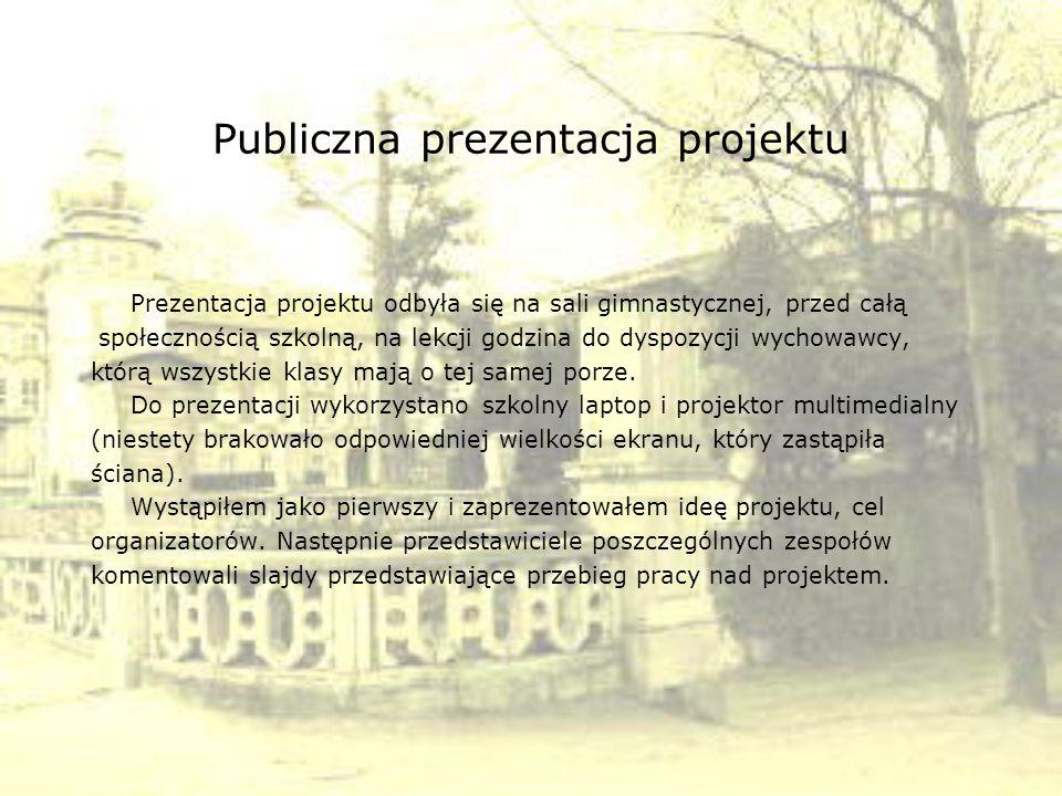 Publiczna prezentacja projektu Prezentacja projektu odbyła się na sali gimnastycznej, przed całą społecznością szkolną, na lekcji godzina do dyspozycj