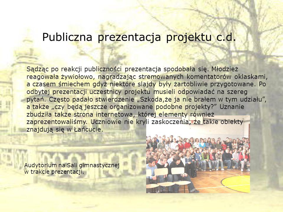Publiczna prezentacja projektu c.d. Sądząc po reakcji publiczności prezentacja spodobała się. Młodzież reagowała żywiołowo, nagradzając stremowanych k