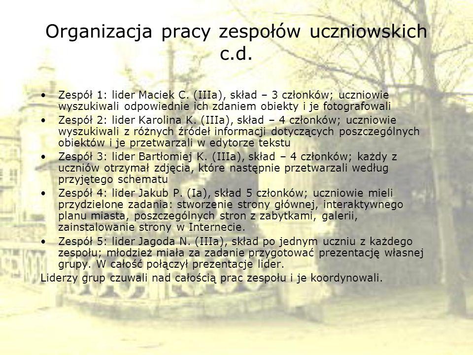 Organizacja pracy zespołów uczniowskich c.d. Zespół 1: lider Maciek C. (IIIa), skład – 3 członków; uczniowie wyszukiwali odpowiednie ich zdaniem obiek