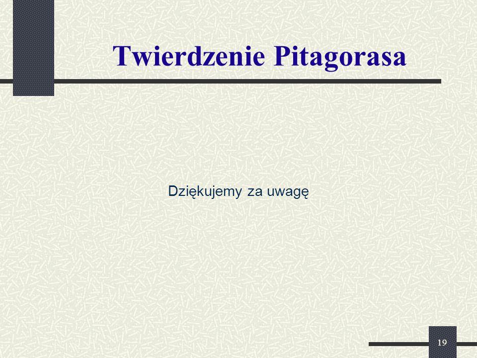 19 Twierdzenie Pitagorasa Dziękujemy za uwagę