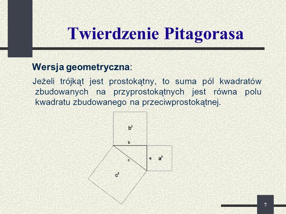 7 Twierdzenie Pitagorasa Wersja geometryczna: Jeżeli trójkąt jest prostokątny, to suma pól kwadratów zbudowanych na przyprostokątnych jest równa polu